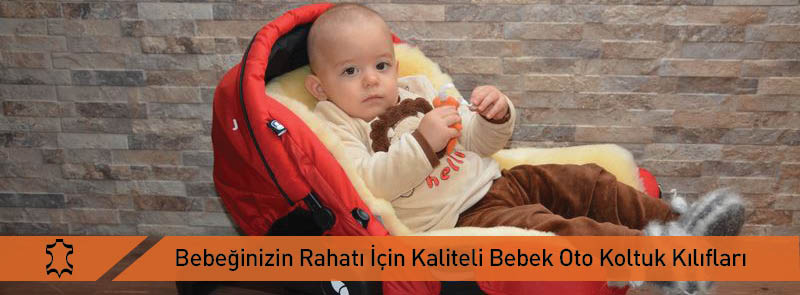 Bebeğinizin Rahatı İçin En Kaliteli Bebek Oto Koltuk Kılıfı Modelleri
